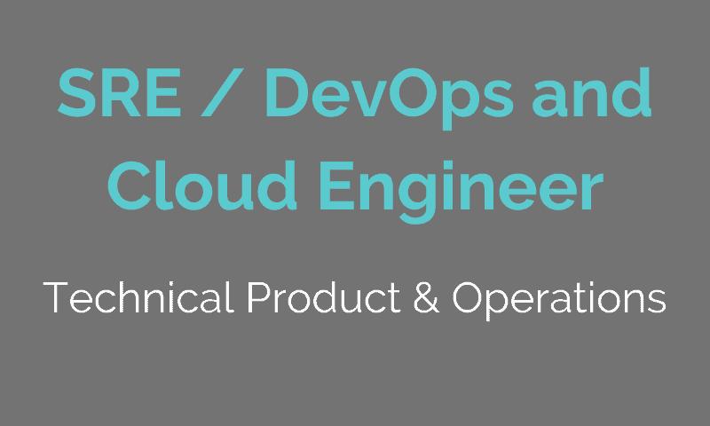SRE / DevOps and Cloud Engineer