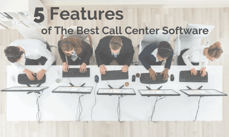 5 Features of The Best Call Center Software