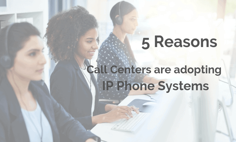 5 Reasons Call Centers Are Adopting IP Phone Systems (1)