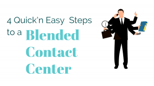 4 quick and easy steps to a blended contact center