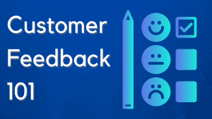 Customer Feedback 101 – 4 *Simple* Contact Center Management Tips
