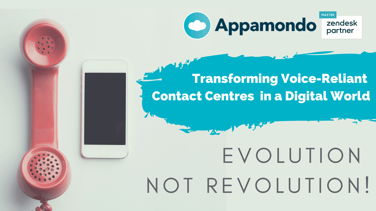 Evolution, not Revolution – Transforming Voice Reliant Contact Centres in a Digital World