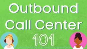 What Is an Outbound Call Center? (And 3 Skills The Best Ones Have!)