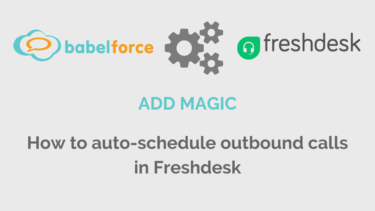 Magic - bf and freshdesk - How to auto schedule outbound calls in Freshdesk