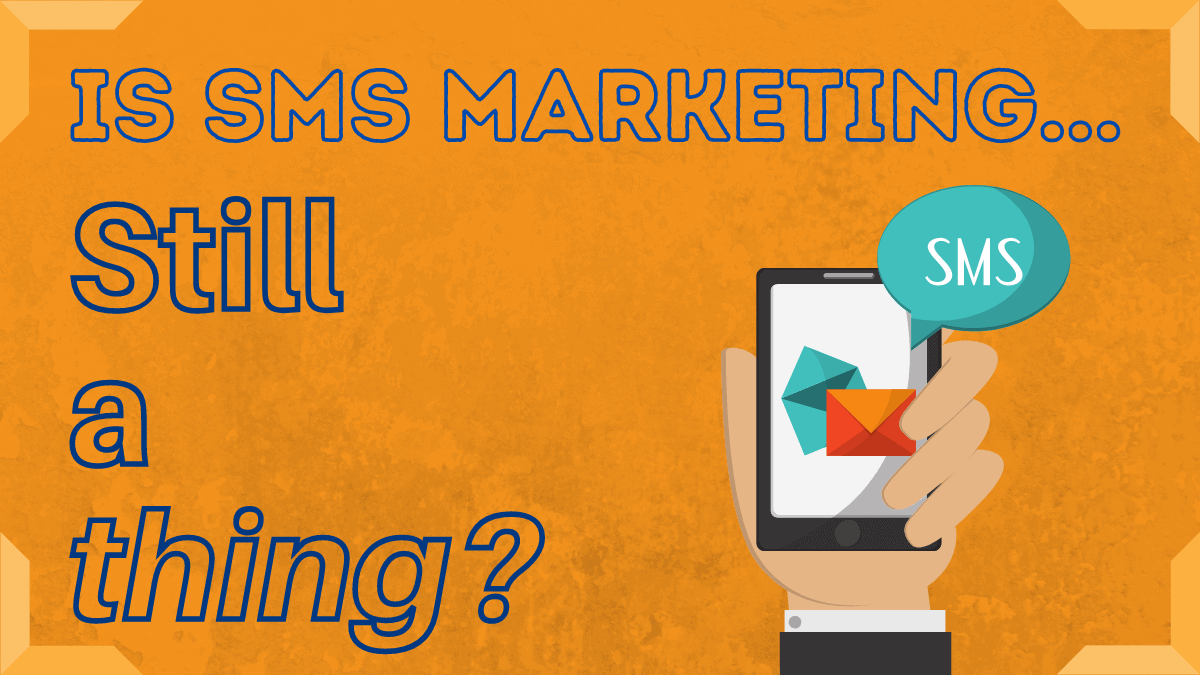 SMS Marketing – Surely it's Not Still Relevant, Right?