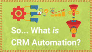 CRM Automation – What is it and How do I do it?