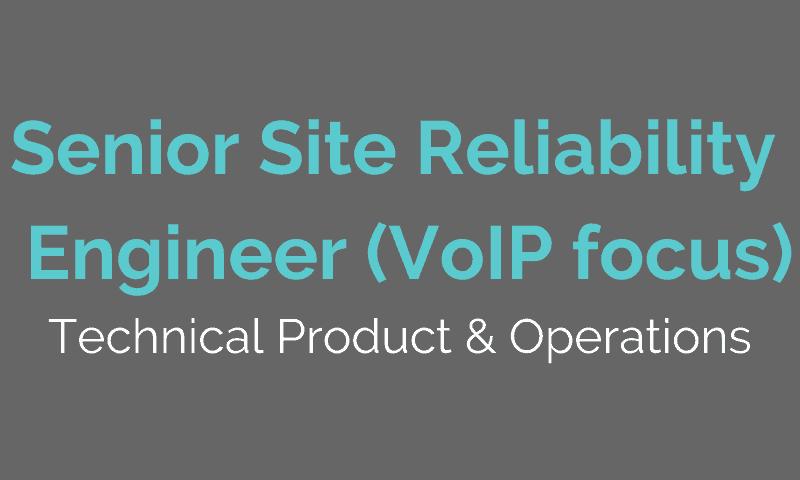 Senior Site Reliability Engineer (VoIP focus)