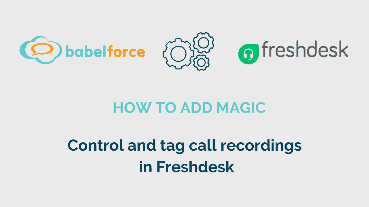 Add babelforce Magic Automation_Control and tag call recordings in Freshdesk
