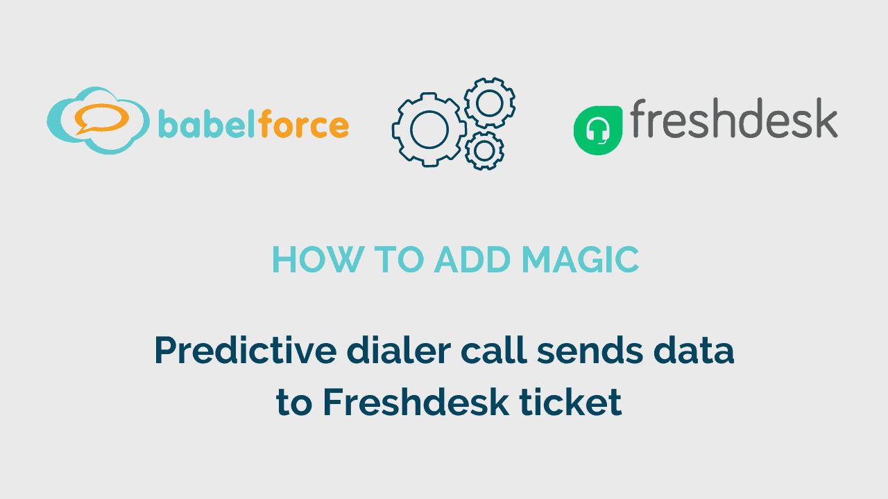 Add babelforce Magic Automation_Predictive dialer call sends data to Freshdesk ticket